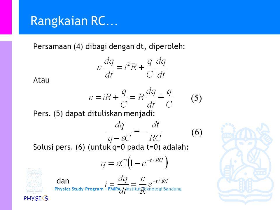 Rangkaian RC… (5) (6) Persamaan (4) dibagi dengan dt, diperoleh: Atau
