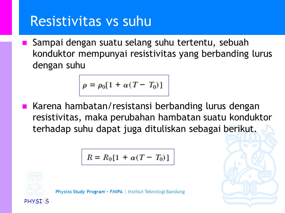 Resistivitas vs suhu Sampai dengan suatu selang suhu tertentu, sebuah konduktor mempunyai resistivitas yang berbanding lurus dengan suhu.