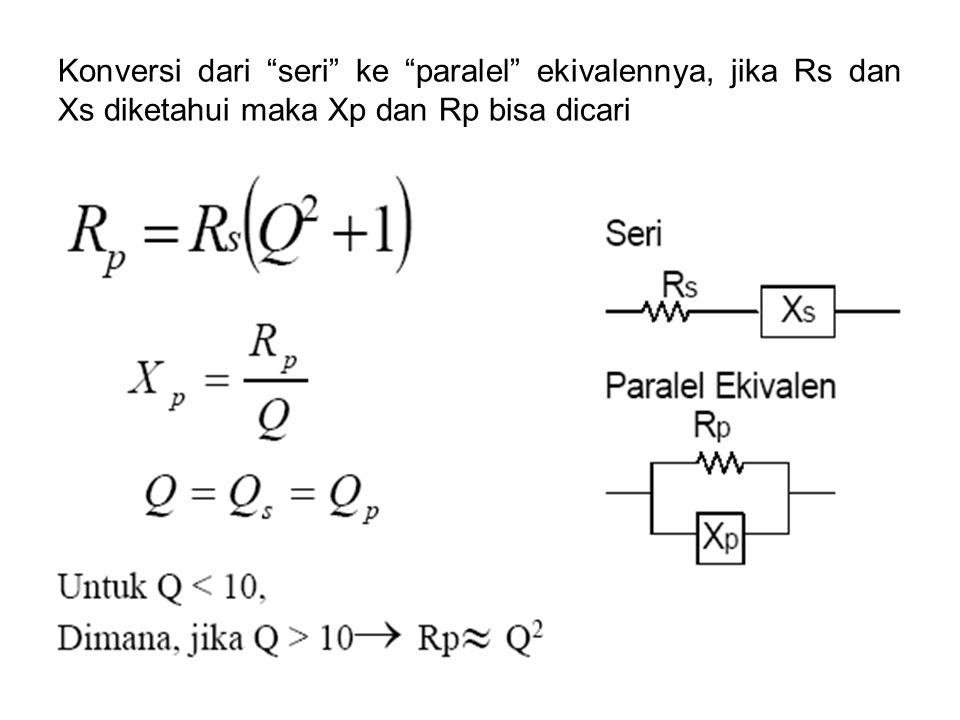 Konversi dari seri ke paralel ekivalennya, jika Rs dan Xs diketahui maka Xp dan Rp bisa dicari