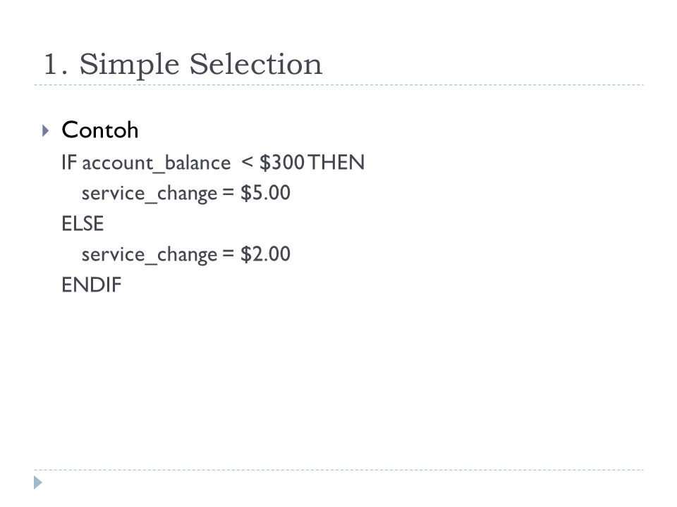 1. Simple Selection Contoh IF account_balance < $300 THEN