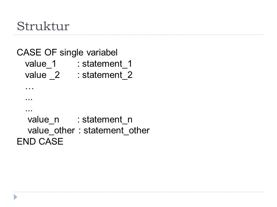 Struktur CASE OF single variabel value_1 : statement_1