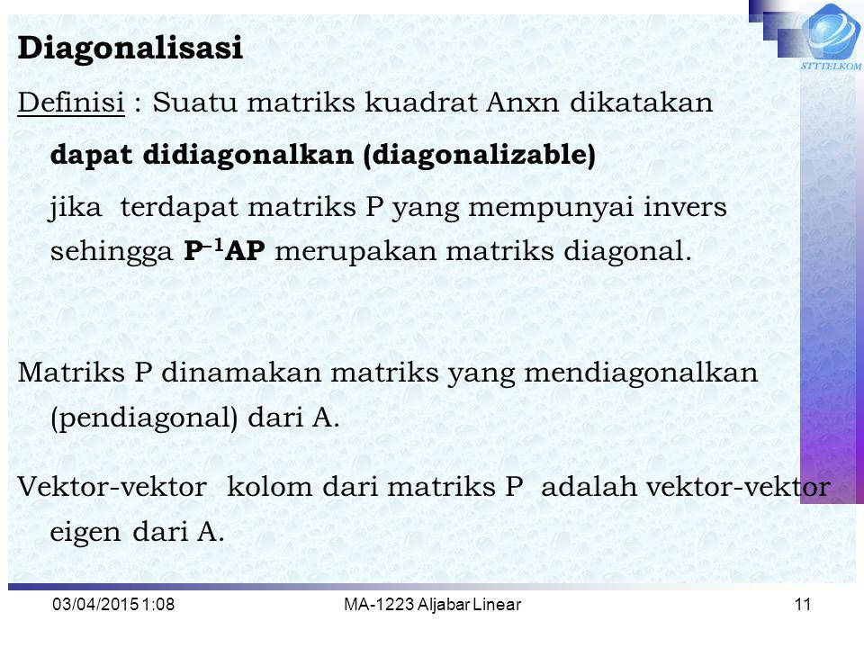 Diagonalisasi Definisi : Suatu matriks kuadrat Anxn dikatakan