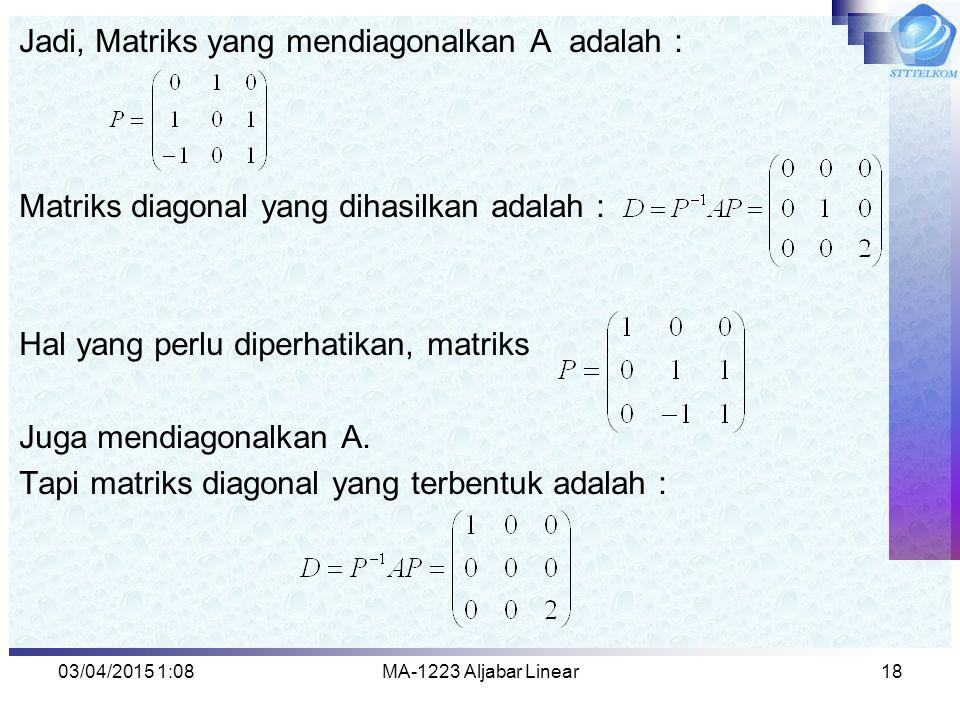 Jadi, Matriks yang mendiagonalkan A adalah :