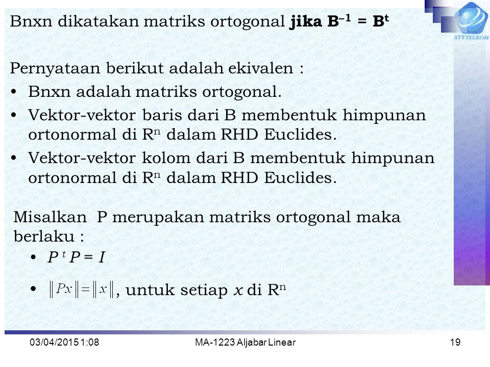 Bnxn dikatakan matriks ortogonal jika B–1 = Bt