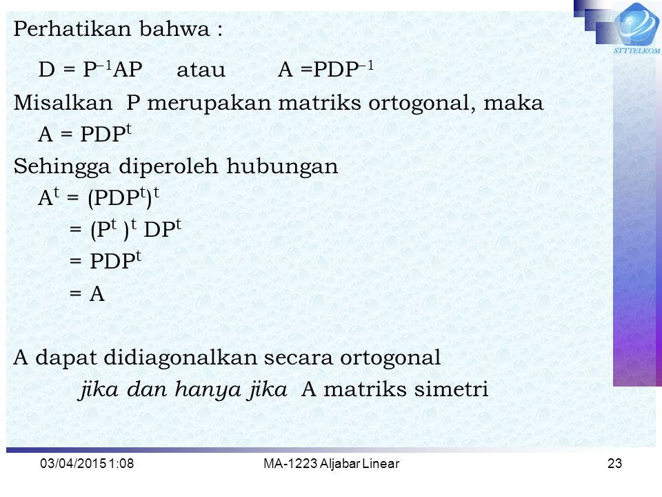 D = P–1AP atau A =PDP–1 Perhatikan bahwa :