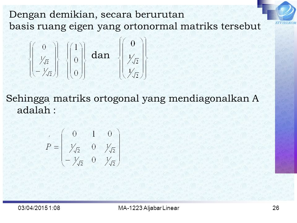 Sehingga matriks ortogonal yang mendiagonalkan A adalah :