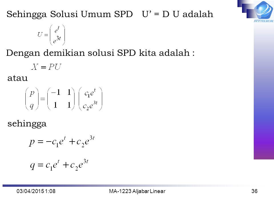 Sehingga Solusi Umum SPD U' = D U adalah