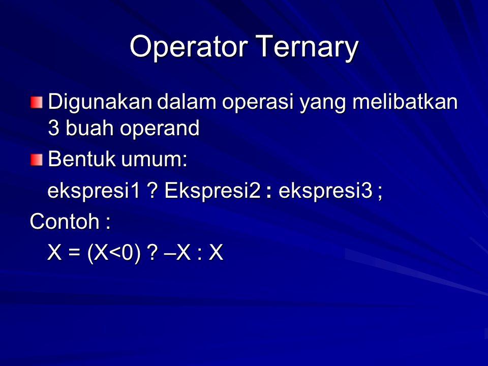Operator Ternary Digunakan dalam operasi yang melibatkan 3 buah operand. Bentuk umum: ekspresi1 Ekspresi2 : ekspresi3 ;
