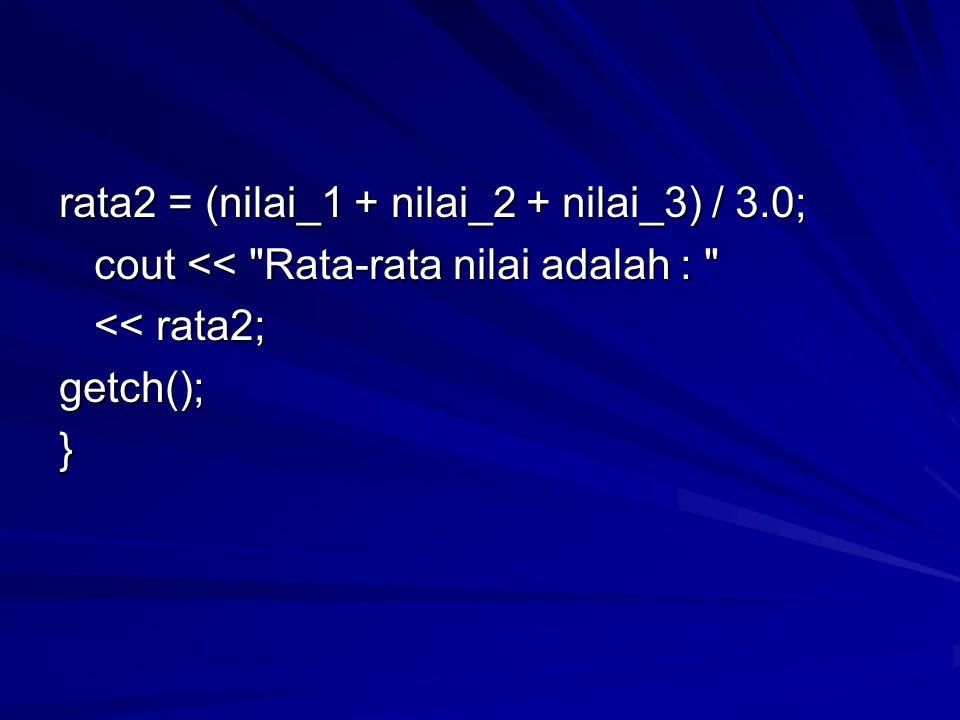 rata2 = (nilai_1 + nilai_2 + nilai_3) / 3.0;