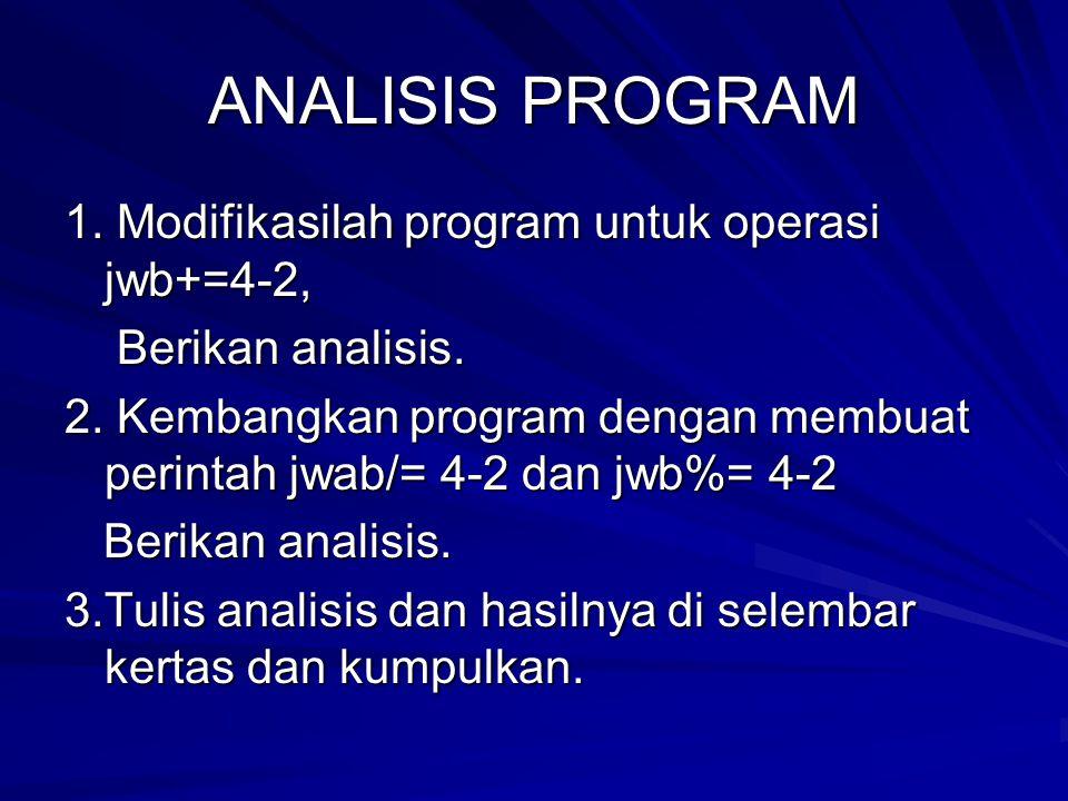 ANALISIS PROGRAM 1. Modifikasilah program untuk operasi jwb+=4-2,