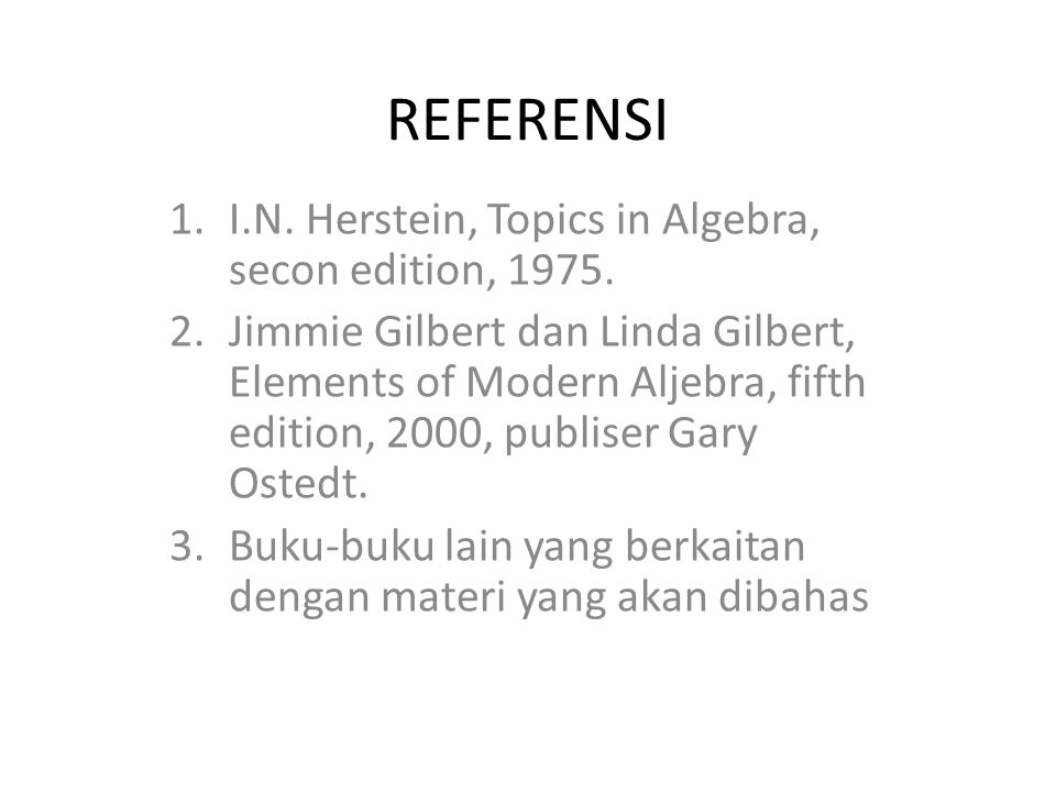 REFERENSI I.N. Herstein, Topics in Algebra, secon edition, 1975.