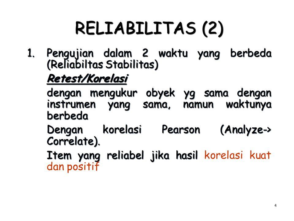 RELIABILITAS (2) Pengujian dalam 2 waktu yang berbeda (Reliabiltas Stabilitas) Retest/Korelasi.