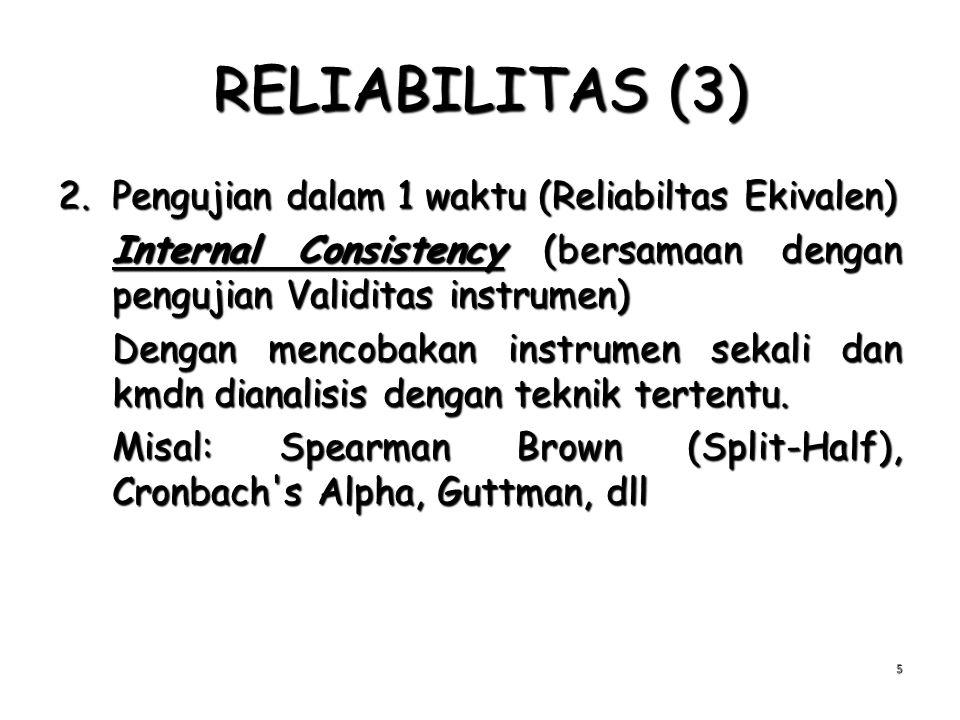 RELIABILITAS (3) Pengujian dalam 1 waktu (Reliabiltas Ekivalen)