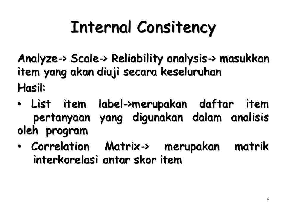 Internal Consitency Analyze-> Scale-> Reliability analysis-> masukkan item yang akan diuji secara keseluruhan.