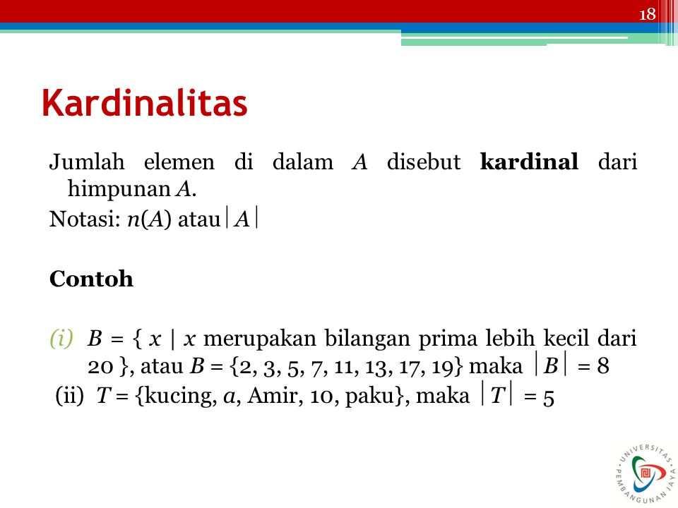 Kardinalitas Jumlah elemen di dalam A disebut kardinal dari himpunan A. Notasi: n(A) atau A 