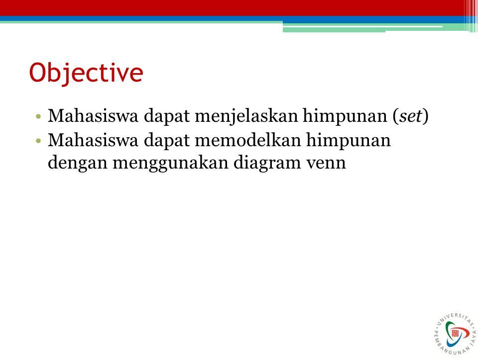 Objective Mahasiswa dapat menjelaskan himpunan (set)