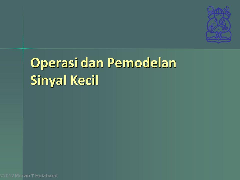 Operasi dan Pemodelan Sinyal Kecil