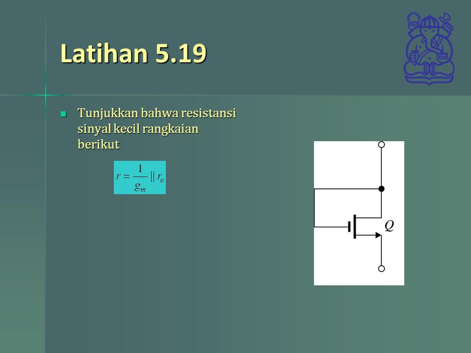 Latihan 5.19 Tunjukkan bahwa resistansi sinyal kecil rangkaian berikut