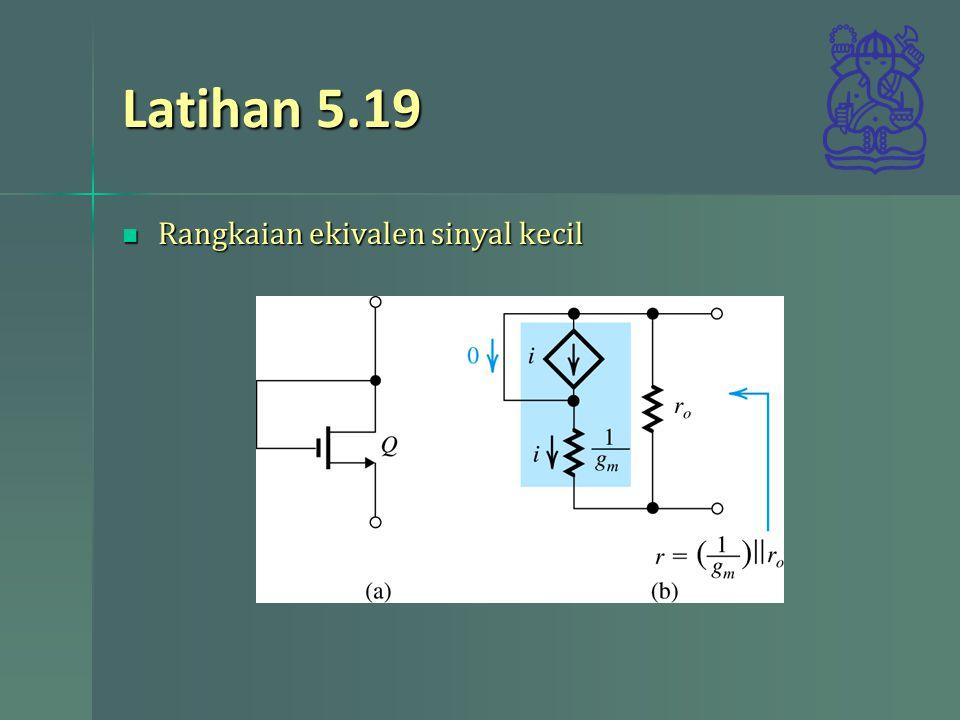 Latihan 5.19 Rangkaian ekivalen sinyal kecil