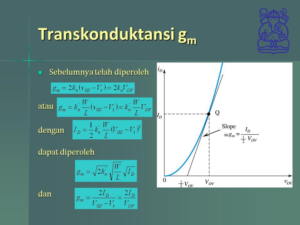 Transkonduktansi gm Sebelumnya telah diperoleh atau dengan