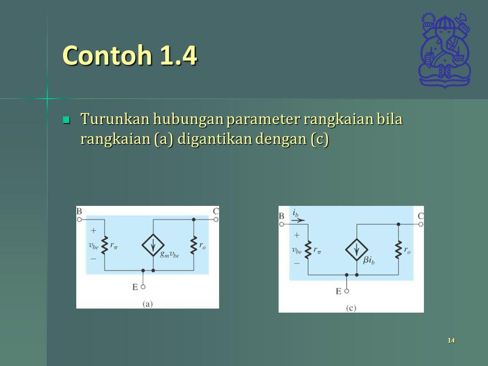 Contoh 1.4 Turunkan hubungan parameter rangkaian bila rangkaian (a) digantikan dengan (c)