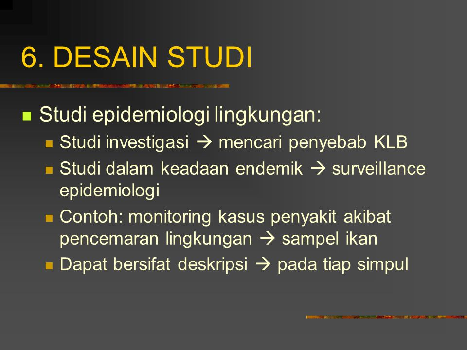 6. DESAIN STUDI Studi epidemiologi lingkungan: