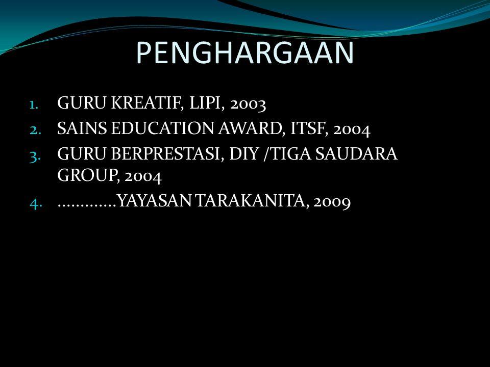 PENGHARGAAN GURU KREATIF, LIPI, 2003 SAINS EDUCATION AWARD, ITSF, 2004