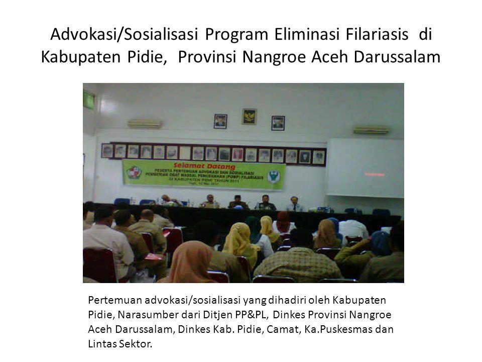 Advokasi/Sosialisasi Program Eliminasi Filariasis di Kabupaten Pidie, Provinsi Nangroe Aceh Darussalam