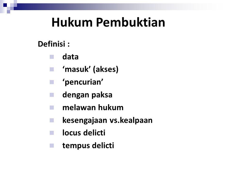 Hukum Pembuktian Definisi : data 'masuk' (akses) 'pencurian'