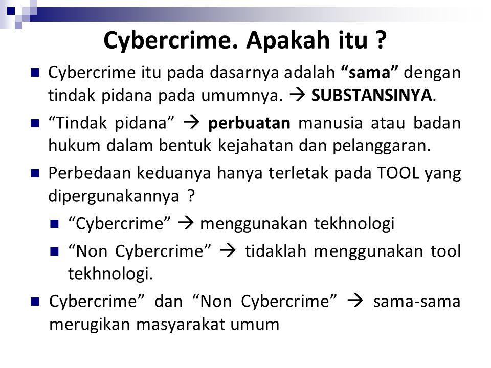Cybercrime. Apakah itu Cybercrime itu pada dasarnya adalah sama dengan tindak pidana pada umumnya.  SUBSTANSINYA.