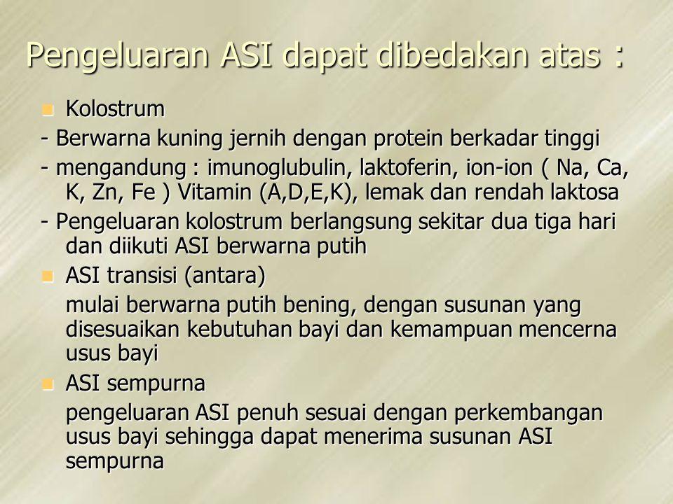 Pengeluaran ASI dapat dibedakan atas :