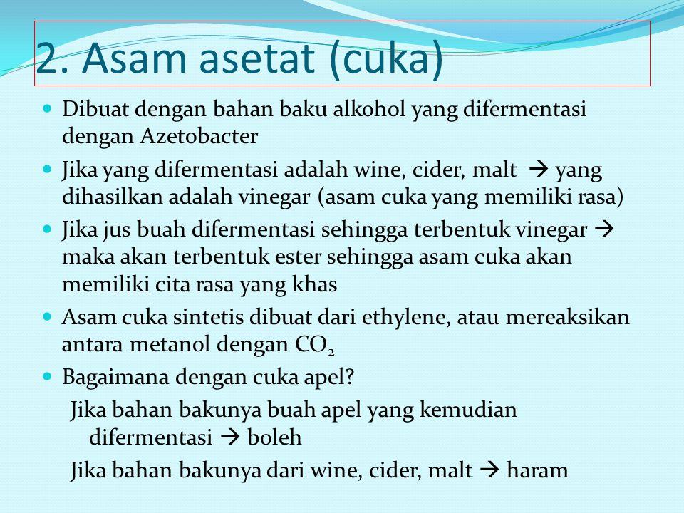 2. Asam asetat (cuka) Dibuat dengan bahan baku alkohol yang difermentasi dengan Azetobacter.