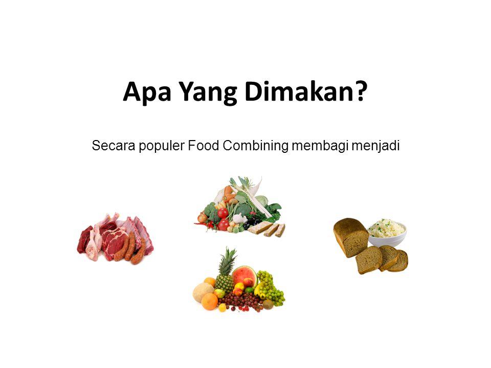 Secara populer Food Combining membagi menjadi