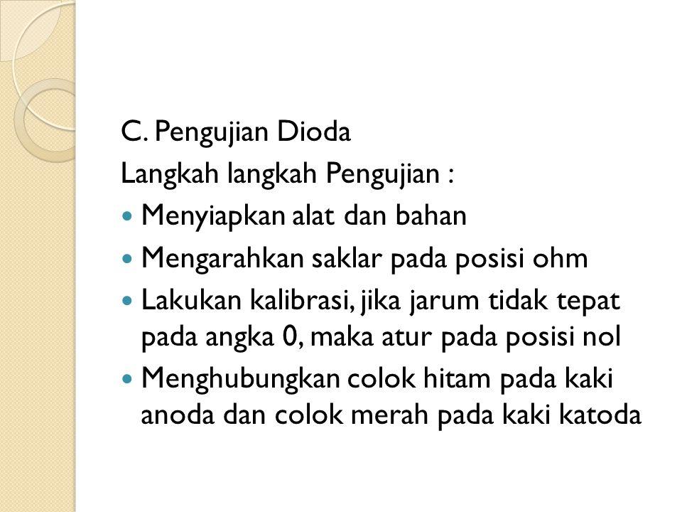 C. Pengujian Dioda Langkah langkah Pengujian : Menyiapkan alat dan bahan. Mengarahkan saklar pada posisi ohm.