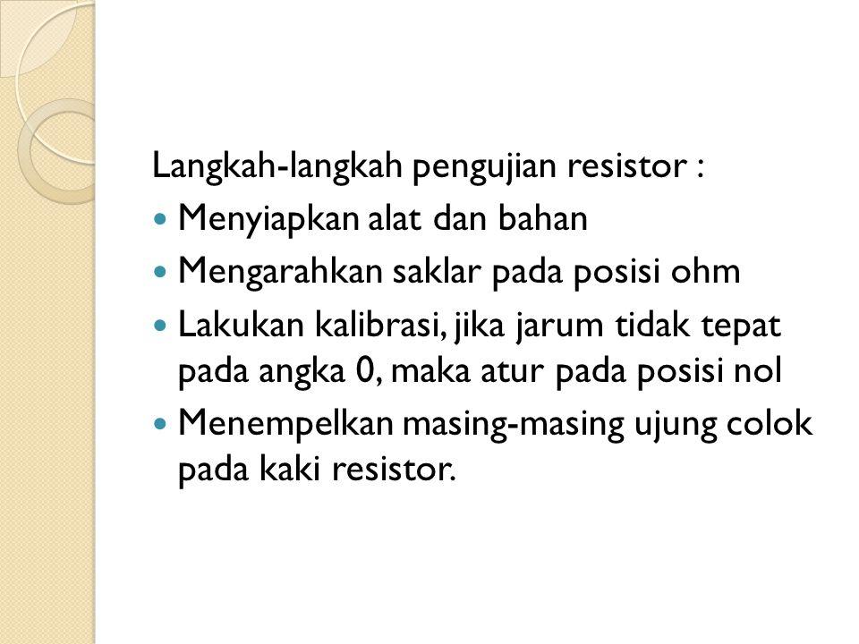 Langkah-langkah pengujian resistor :