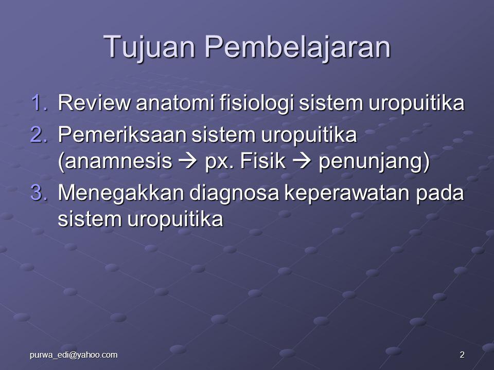 Tujuan Pembelajaran Review anatomi fisiologi sistem uropuitika