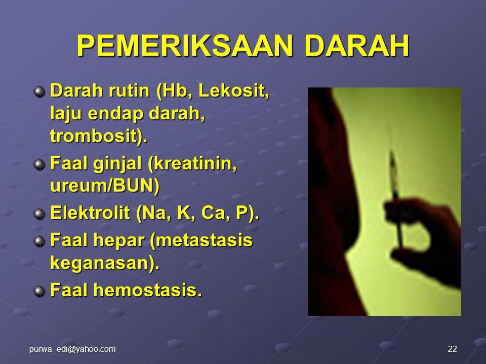 PEMERIKSAAN DARAH Darah rutin (Hb, Lekosit, laju endap darah, trombosit). Faal ginjal (kreatinin, ureum/BUN)