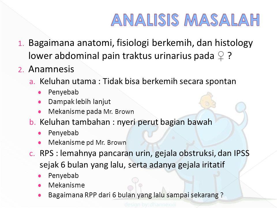 ANALISIS MASALAH Bagaimana anatomi, fisiologi berkemih, dan histology lower abdominal pain traktus urinarius pada ♀
