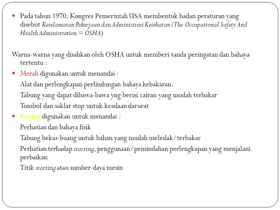 Pada tahun 1970, Kongres Pemerintah USA membentuk badan peraturan yang disebut Keselamatan Pekerjaan dan Administrasi Kesehatan (The Occupational Safety And Health Administration = OSHA)