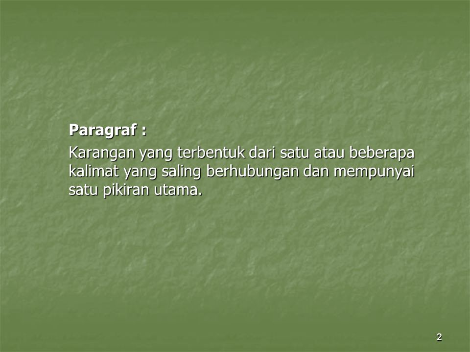 Paragraf : Karangan yang terbentuk dari satu atau beberapa kalimat yang saling berhubungan dan mempunyai satu pikiran utama.