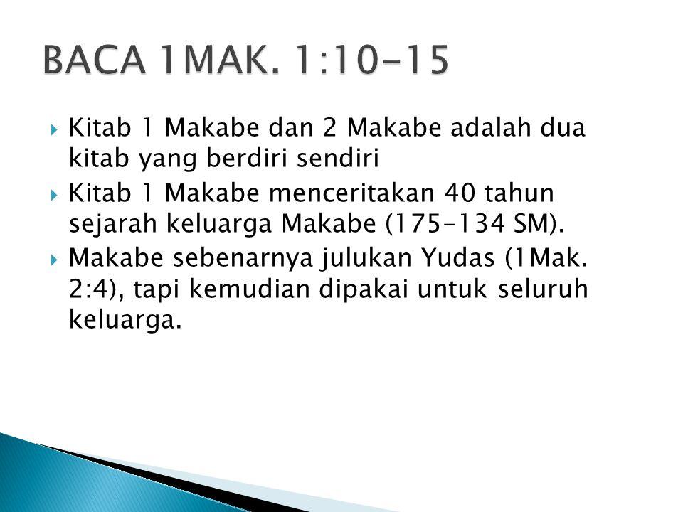 BACA 1MAK. 1:10-15 Kitab 1 Makabe dan 2 Makabe adalah dua kitab yang berdiri sendiri.
