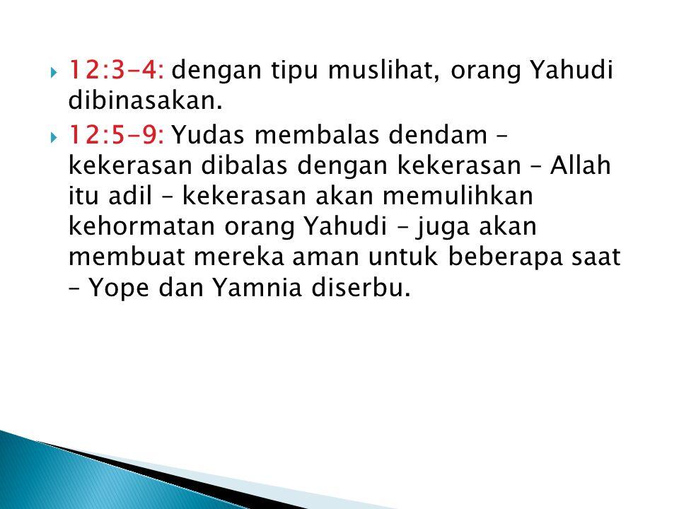 12:3-4: dengan tipu muslihat, orang Yahudi dibinasakan.