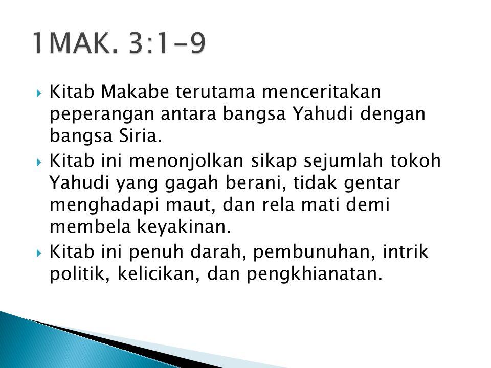 1MAK. 3:1-9 Kitab Makabe terutama menceritakan peperangan antara bangsa Yahudi dengan bangsa Siria.