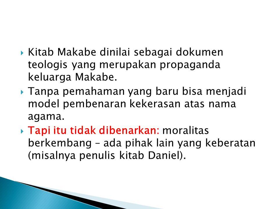 Kitab Makabe dinilai sebagai dokumen teologis yang merupakan propaganda keluarga Makabe.