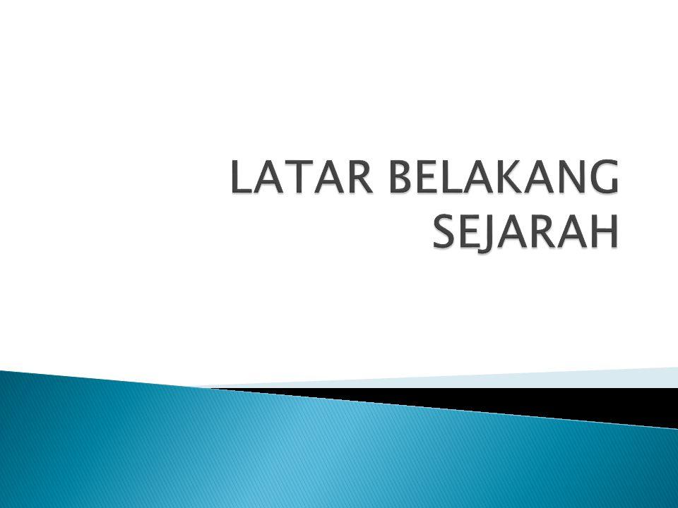 LATAR BELAKANG SEJARAH