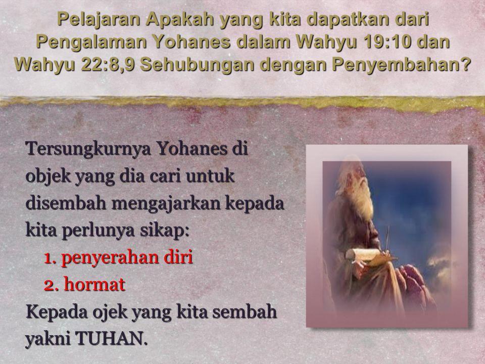 Pelajaran Apakah yang kita dapatkan dari Pengalaman Yohanes dalam Wahyu 19:10 dan Wahyu 22:8,9 Sehubungan dengan Penyembahan