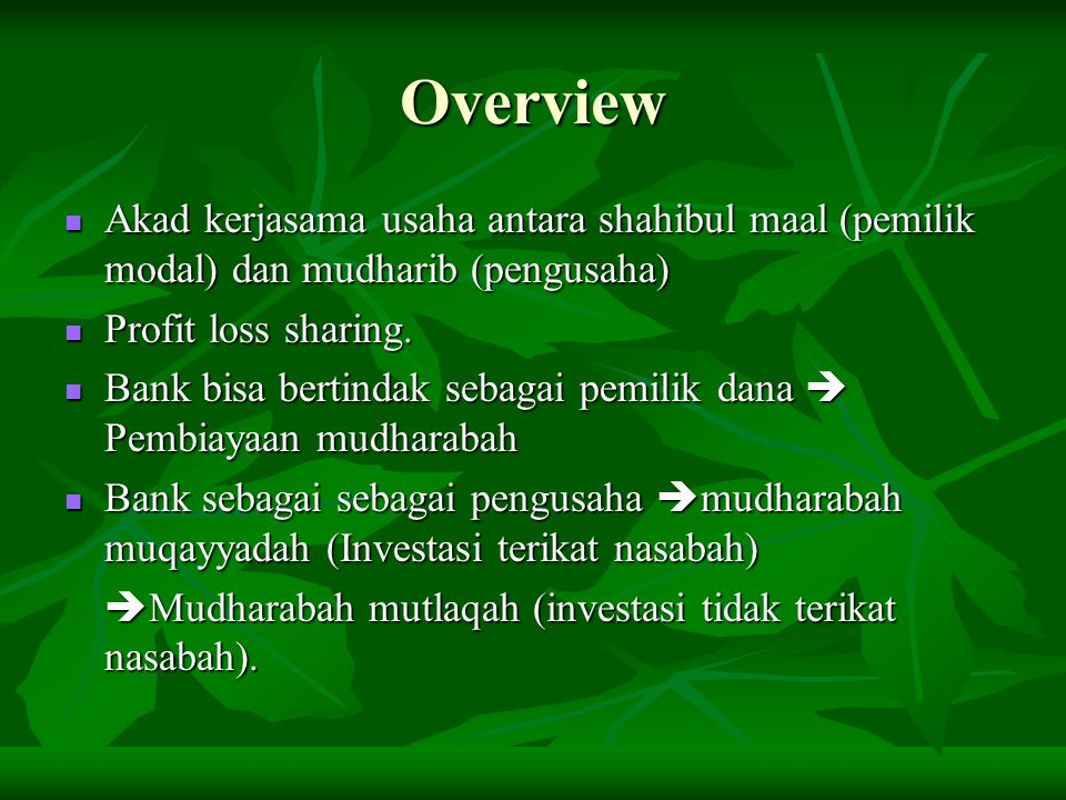 Overview Akad kerjasama usaha antara shahibul maal (pemilik modal) dan mudharib (pengusaha) Profit loss sharing.