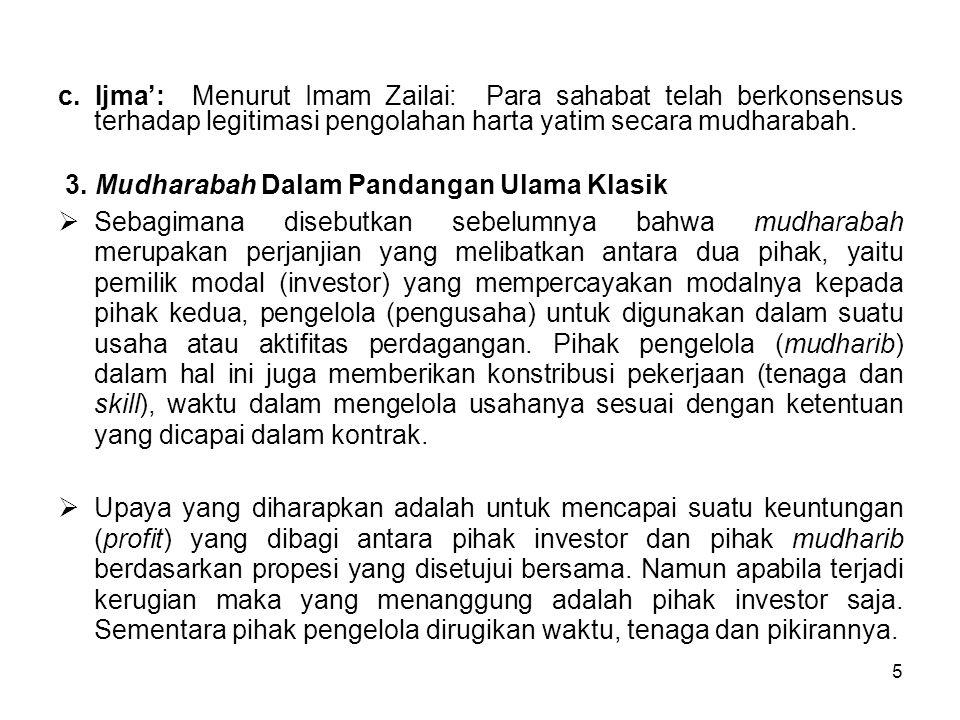 c. Ijma': Menurut Imam Zailai: Para sahabat telah berkonsensus terhadap legitimasi pengolahan harta yatim secara mudharabah.