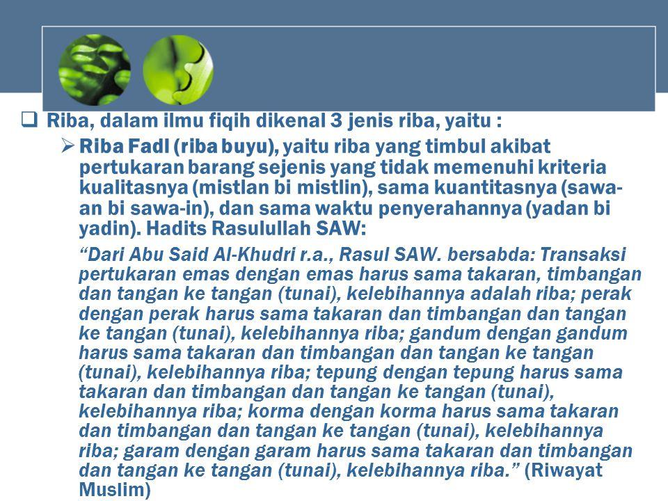 Riba, dalam ilmu fiqih dikenal 3 jenis riba, yaitu :