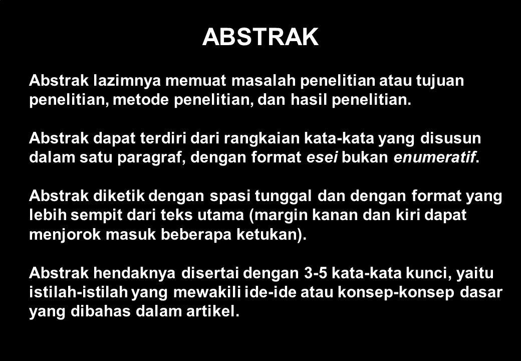 ABSTRAK Abstrak lazimnya memuat masalah penelitian atau tujuan penelitian, metode penelitian, dan hasil penelitian.